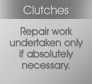 Clutches Repair work undertaken only if absolutely necessary